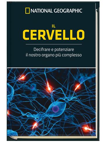 Il Cervello – Decifrare e potenziare il nostro organo più complesso [National Geographic]