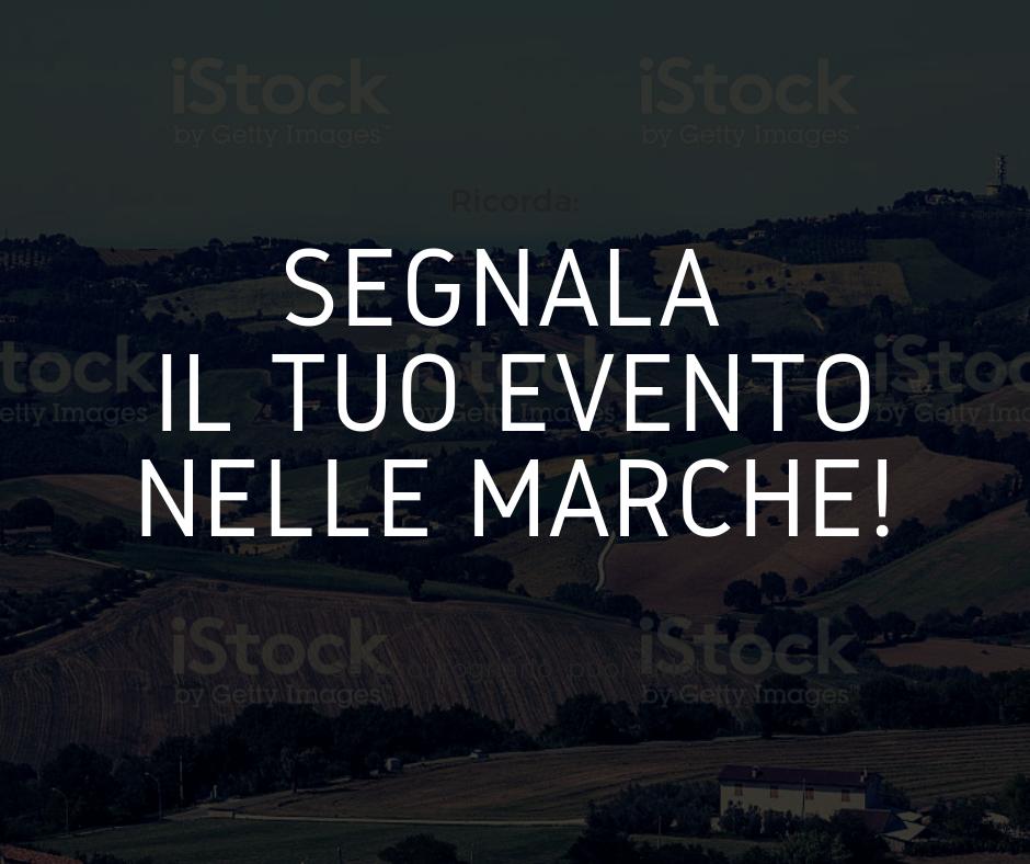 Segnala il tuo evento nelle Marche!